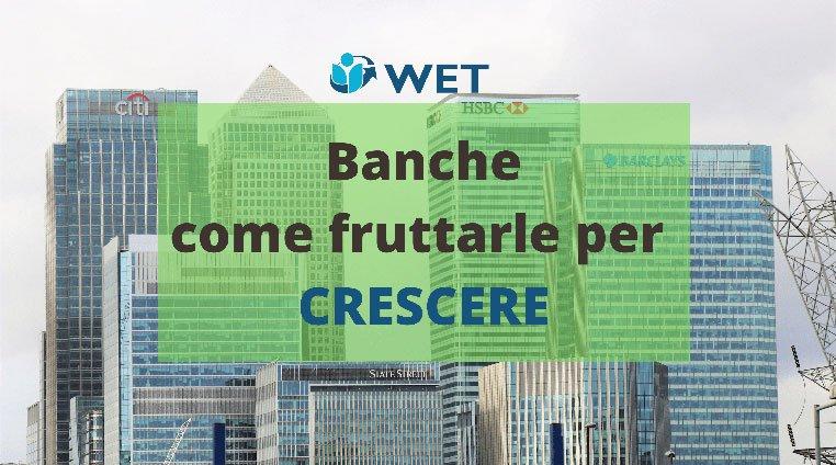 Banche. Come Sfruttarle per Crescere - Accademia del Professionista